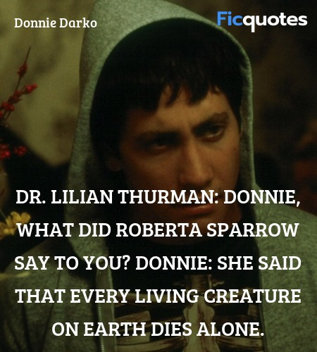 She said that every living creature on Earth dies ... quote image