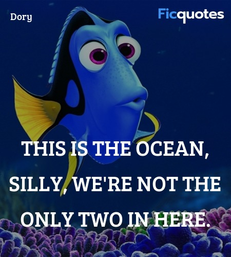 This is the Ocean, silly, we're not the only two ... quote image