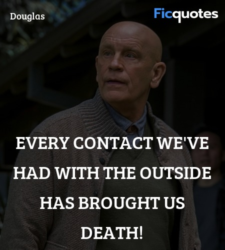 Every contact we've had with the outside has brought us death! image