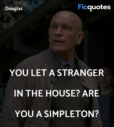 You let a stranger in the house? Are you a ... quote image