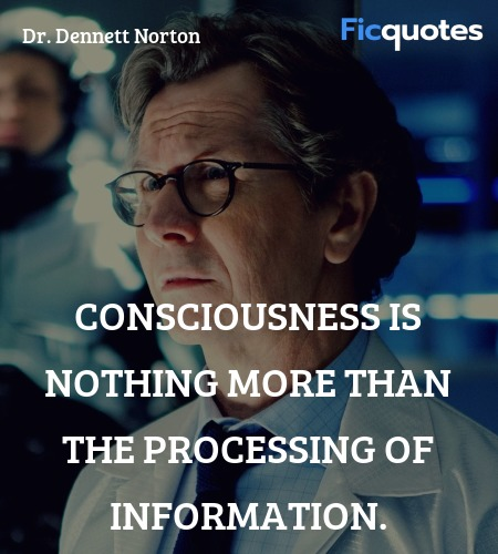 Consciousness is nothing more than the processing ... quote image