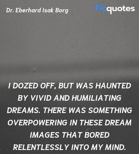 I dozed off, but was haunted by vivid and  quote image