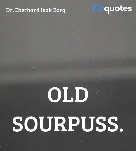 Old sourpuss quote image