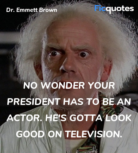 No wonder your president has to be an actor. He's... quote image