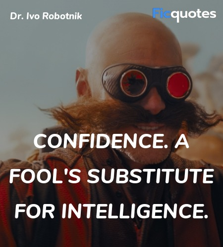 Confidence. A fool's substitute for intelligence. image