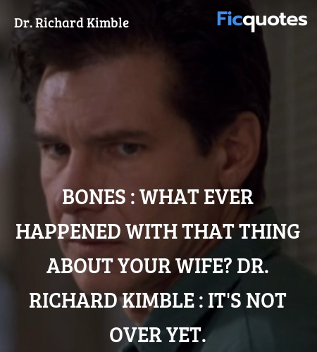 Bones : What ever happened with that thing about your wife?