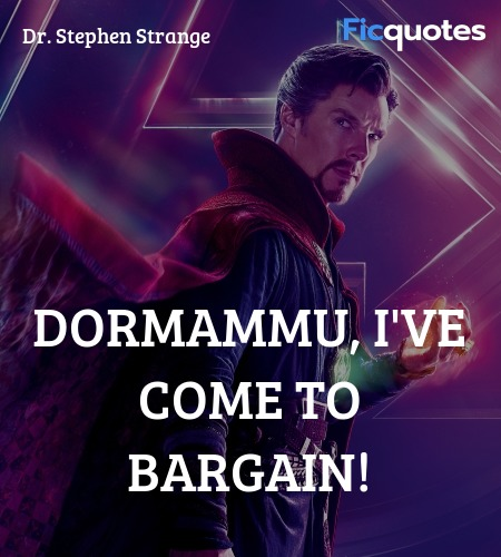 Dormammu, I've come to bargain quote image