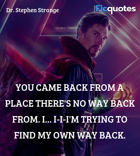 You came back from a place there's no way back ... quote image