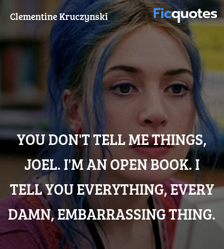 You don't tell me things, Joel. I'm an open book. ... quote image