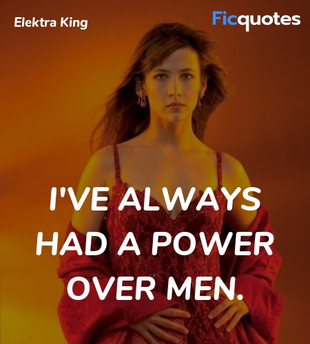 I've always had a power over men quote image