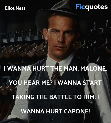 I wanna hurt the man, Malone. You hear me? I ... quote image