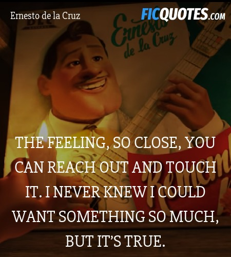 The feeling, so close, you can reach out and touch... quote image
