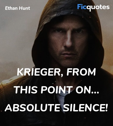 Krieger, from this point on... absolute silence... quote image