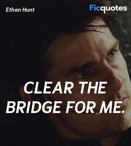 Clear the bridge for me quote image
