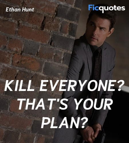 Kill everyone? That's your plan quote image
