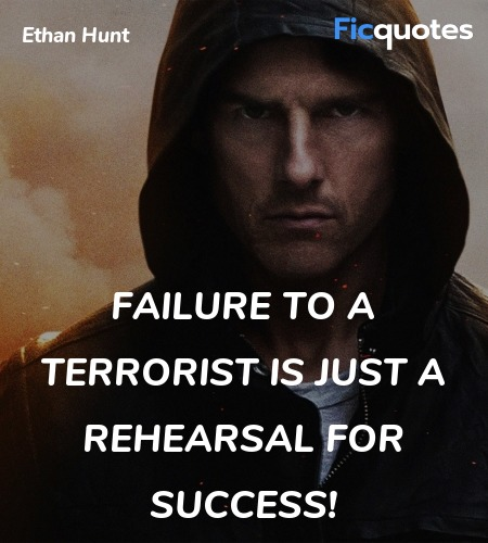 Failure to a terrorist is just a rehearsal for ... quote image