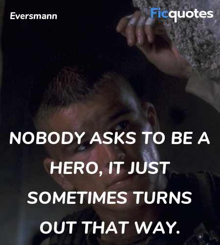 Nobody asks to be a hero, it just sometimes turns ... quote image