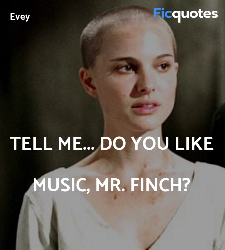 Tell me... do you like music, Mr. Finch quote image