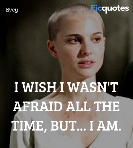 I wish I wasn't afraid all the time, but... I am... quote image