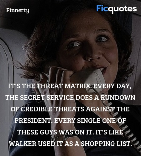 It's the threat matrix. Every day, the Secret ... quote image