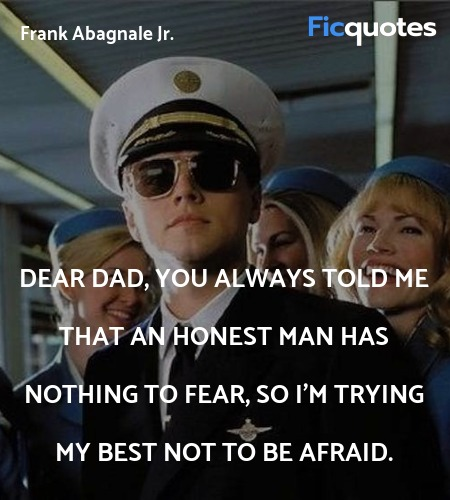 Dear Dad, you always told me that an honest man has nothing to fear, so I'm trying my best not to be afraid. image