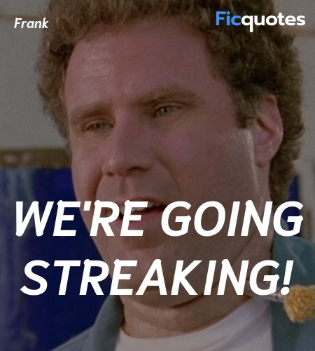 We're going streaking quote image