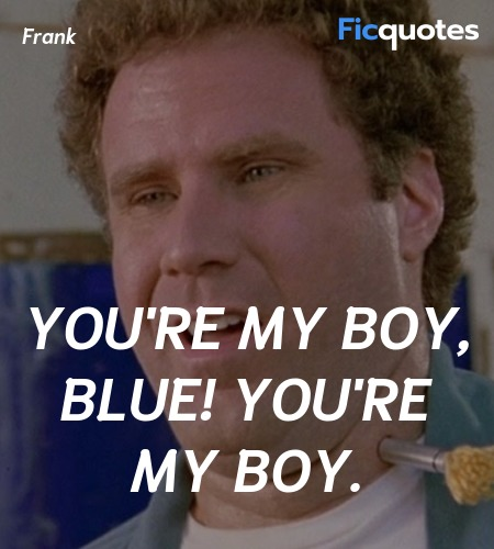 You're my boy, Blue! You're my boy. image