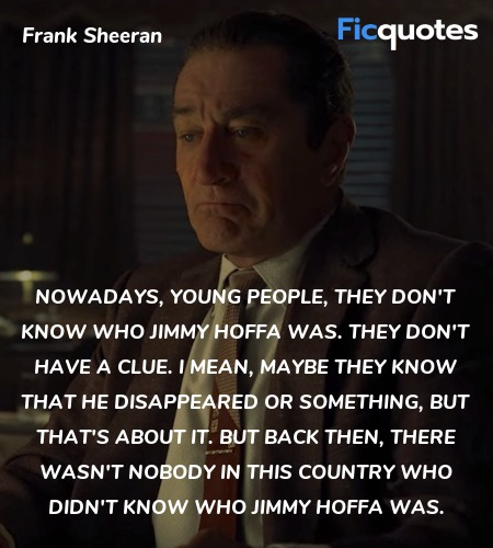 Nowadays, young people, they don't know who Jimmy ... quote image