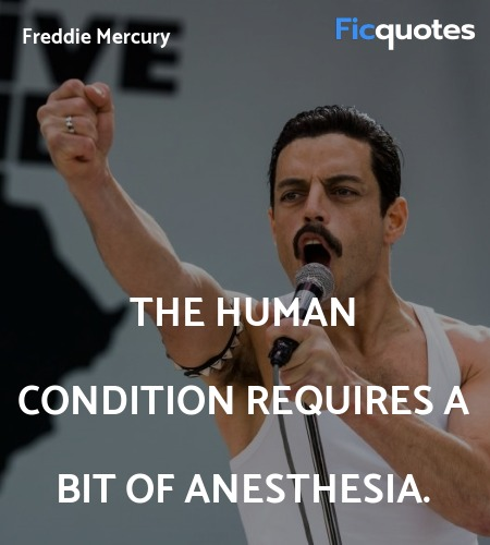 The human condition requires a bit of anesthesia... quote image