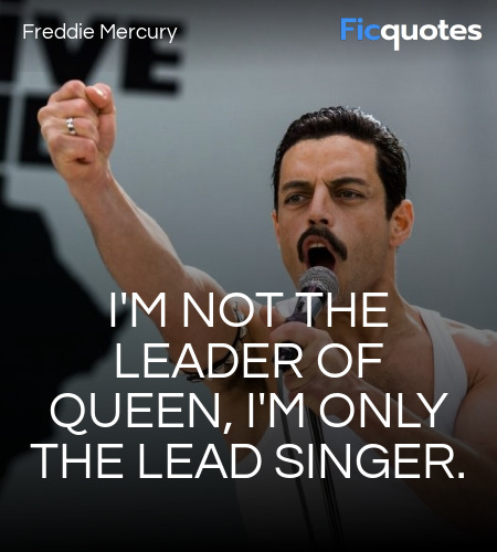 I'm not the leader of Queen, I'm only the lead singer. image