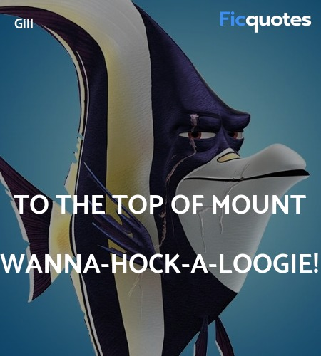 To the top of Mount Wanna-hock-a-loogie quote image