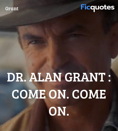 Dr. Alan Grant :  Come on. Come on. image