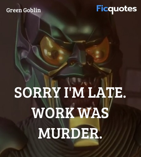 Sorry I'm late. Work was murder quote image