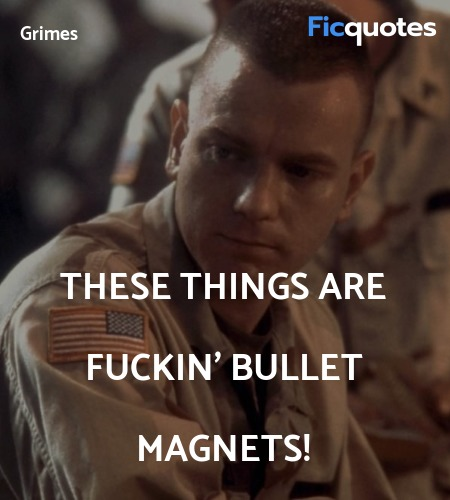 These things are fuckin' bullet magnets quote image