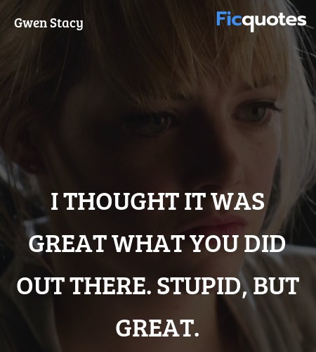 I thought it was great what you did out there. ... quote image