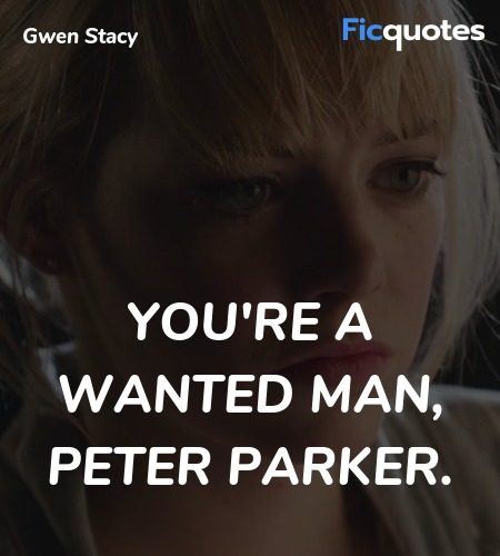 You're a wanted man, Peter Parker quote image