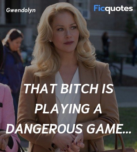 That bitch is playing a dangerous game quote image