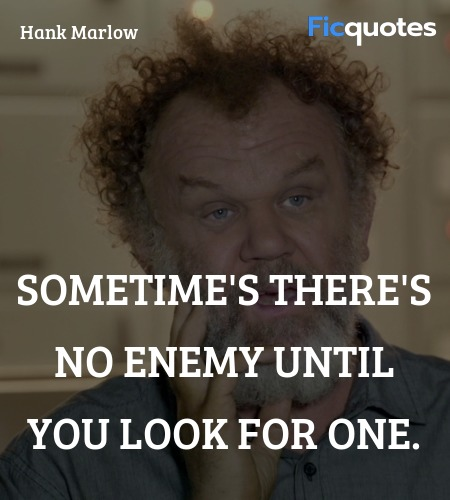 Sometime's there's no enemy until you look for ... quote image