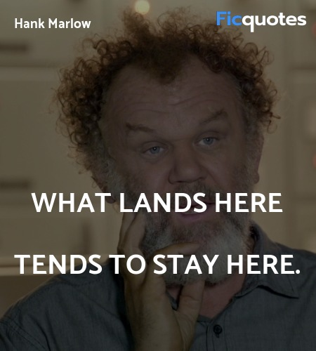What lands here tends to stay here quote image
