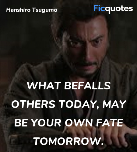 What befalls others today, may be your own fate ... quote image
