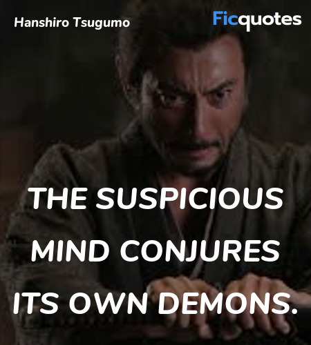 The suspicious mind conjures its own demons... quote image