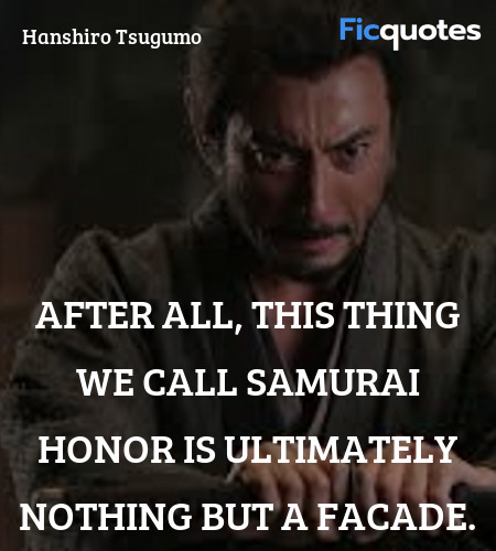After all, this thing we call samurai honor is ... quote image