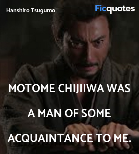 Motome Chijiiwa was a man of some acquaintance to ... quote image