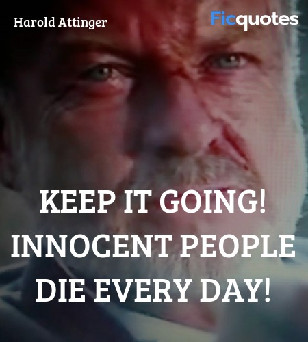 Keep it going! Innocent people die every day... quote image