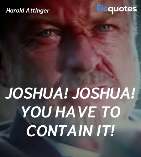 Joshua! JOSHUA! You have to contain it quote image