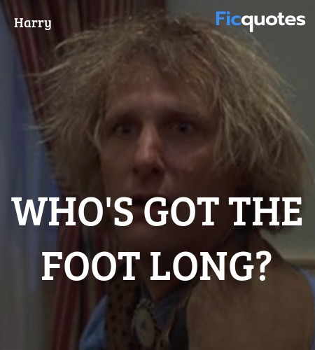 Who's got the foot long quote image