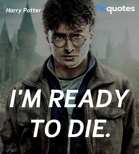 I'm ready to die quote image