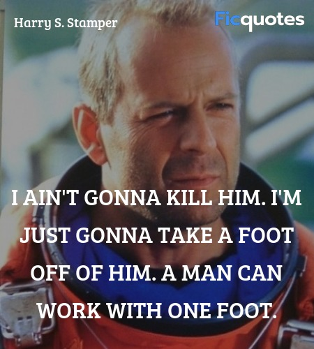 I ain't gonna kill him. I'm just gonna take a ... quote image