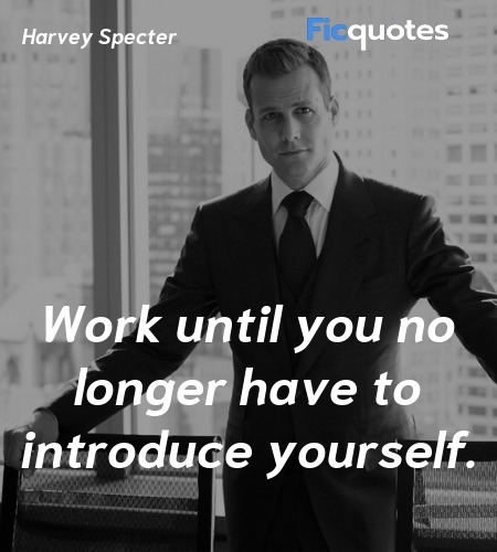 Work until you no longer have to introduce yourself. image