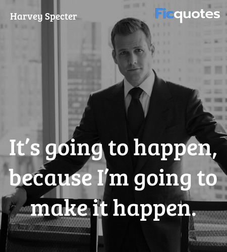 It's going to happen, because I'm going to ... quote image